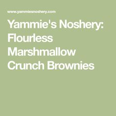 Yammie's Noshery: Flourless Marshmallow Crunch Brownies