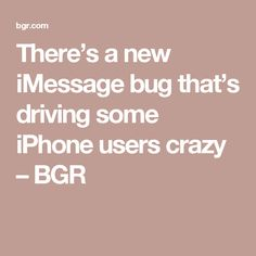There's a new iMessage bug that's driving some iPhone users crazy – BGR
