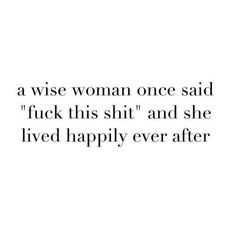 """GIRLPOWER QUOTE, A wise woman once said """" fuck this shit"""" and she lived happily ever after. happy quotes 15 quotes van powervrouwen om mentaal in te kaderen Great Quotes, Quotes To Live By, Me Quotes, Motivational Quotes, Funny Quotes, Inspirational Quotes, Depressing Quotes, Daily Quotes, Bible Quotes"""