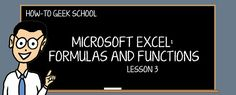MICROSOFT EXCEL: FORMULAS AND FUNCTIONS http://www.howtogeek.com/school/microsoft-excel-formulas-and-functions/lesson3/