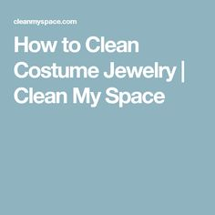How to Clean Costume Jewelry | Clean My Space