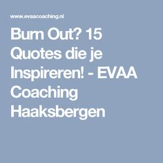 Burn Out? 15 Quotes die je Inspireren! - EVAA Coaching Haaksbergen