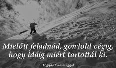 Mielőtt feladnád, gondold végig, hogy idáig miért tartottál ki. Words Of Comfort, Learning Quotes, Never Give Up, Great Quotes, Quotations, Life Quotes, Motivation, Inspiration, Google