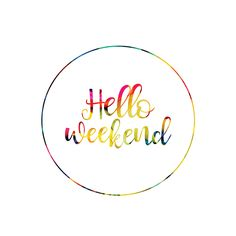 HELLO WEEKEND, goodbye problems! Get out and do something you've always wanted to do this weekend!