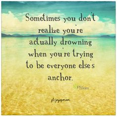 Sometimes you don't realize you're actually drowning when you're trying to be everyone else's anchor. <3 Join us for many more inspirational quotes on Joy of Mom! <3 https://www.facebook.com/joyofmom #inspirationalquotes #inspiration #quotes #joyofmom