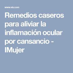 Remedios caseros para aliviar la inflamación ocular por cansancio - IMujer