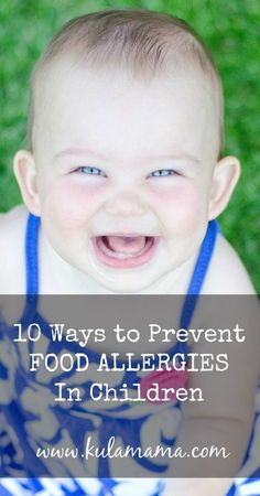 10 Ways to Prevent Food Allergies in Children by www.kulamama.com  A must read for all parents!