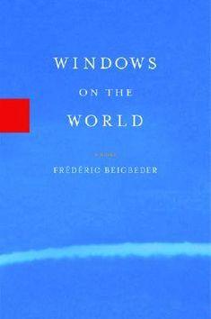 Windows on the World: a novel, by Frederic Beigbeder; translated by Frank Wynne.