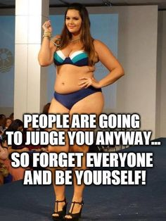 Forget what anyone thinks....be yourself!