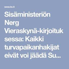 Sisäministeriön Nerg Vieraskynä-kirjoituksessa: Kaikki turvapaikanhakijat eivät voi jäädä Suomeen - Pääkirjoitus - HS.fi