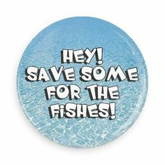 Hey! Save some for the fishes - Funny Buttons - Custom Buttons - Promotional Badges - Environment Pins - Wacky Buttons