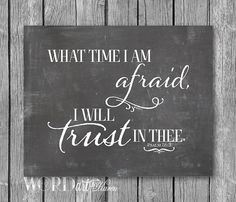 What time I am afraid I will trust in thee. Psalm 56:3 Chalkboard Printable by WORDartbyKaren