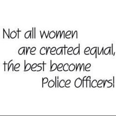 Not all women are created equal. the best become police officers Police Officer Quotes, Female Police Officers, Women Police, Police Life, Cops Humor, Keep On Keepin On, My Future Career, Female Cop, Zootopia