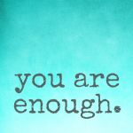 """""""You are enough."""" Love this. #quote #quotation #inspiration via The Happy Gal Blog"""