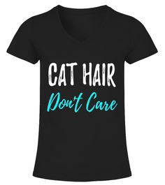 Cat Hair Dont Care T-Shirt Funny Cat Lover Gift Shirt