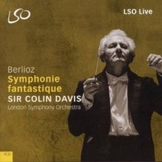 Berlioz: Symphonie Fantastique - a live performance with Colin Davis and the LSO.