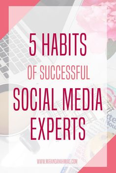 These are the 5 habits of successful social media marketers! Super helpful social media tips for bloggers, small business owners, and entrepreneurs. // Miranda Nahmias Design