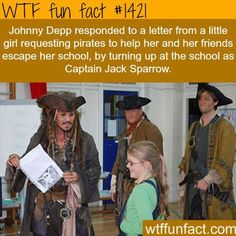 #1421 - Johnny Depp responded to a letter from a little girl requesting pirates to help her and her friends escape the school, by turning up at the school as Captain Jack Sparrow