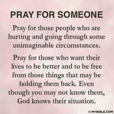 Pray for those on your heart and you don't know why. Pray for each other
