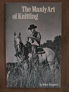 Camille- the manly art of knitting - thought u might enjoy this  :)