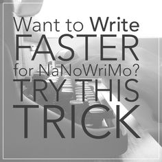 If you've downloaded our nifty NaNoWriMo calendar then you know that by the end of today, November 3, you should have already written 5,000 words. Depending on how fast you write, that could be a very intimidating number. How do you write faster for NaNoWriMo? In this post, I'm going to share a trick I've used to help me write four books and over 600 blog posts. *