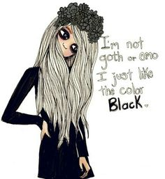 "Black:  ""I'm not goth or emo, I just like the color #Black."""