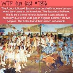 Why the Aztecs followed the Spaniards around with incense burners - WTF fun facts