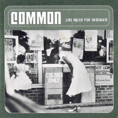 common like water for chocolate- this to me was Common's best album of his career!!!