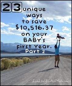 23 Unique Ways to Save $10,516.37 on Your Baby's First Year… Part 1 | Live Like You Are Rich