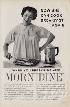 Does she have horrible morning sickness? Then get her Mornidine, because your wife should be cooking you breakfast, not lying in bed sick when she's carrying your child!/Ridiculously sexist vintage ads from the Weird Vintage Ads, Pin Up Vintage, Pub Vintage, Retro Ads, Poster Vintage, 1950s Ads, 1950s Advertising, Advertising History, Vintage Girls