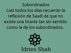 #sufismo #saadi: Casi todos los días recuerdo la reflexión de Saadi que que no existe una tiranía tan sin sentido como la de los subordinados.