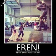 Lol that's so Eren xD