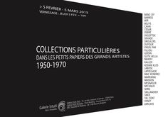 Exposition Parisienne..  COLLECTIONS PARTICULIÈRES • Dans Les Petits Papiers Des Grands Artistes • 1050-1970   5 février > 5 mars 2015