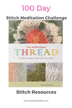 Intentional Thread: a Guide to Drawing, Gesture, and Color in Stitch by Susan Brandeis. Wonderful resource for stitches of all kinds. 100th Day, Hand Stitching, Stitches, Meditation, Challenges, Mindfulness, Journey, Drawings, Color