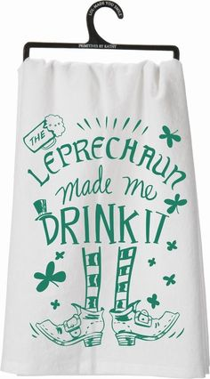 "Primitives By Kathy Kitchen Towel - ""The Leprechaun Made Me Drink It"" #PrimitivesByKathy"