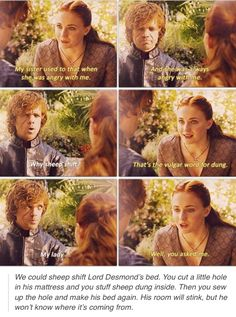 Well you asked me ~ Sansa and Tyrion. Loved this scene because it really shows who Sansa is when she isn't trying to be a lady or under Joffery's gaze.