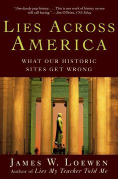 Lies Across America: What Our Historic Sites Get Wrong by James W. Loewen, http://www.amazon.com/dp/074329629X/ref=cm_sw_r_pi_dp_jW.Upb0MG8KA4