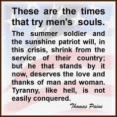 These Are The Times That Try Men's Souls...Thomas Paine