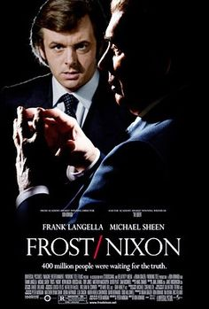 Frost/Nixon - 2008  Frank Langella, Michael Sheen, Kevin Bacon, Rebecca Hall, Toby Jones, Matthew MacFadyen, Oliver Platt...  An on-air battle of wits ensues when former President Richard Nixon (Frank Langella) selects British TV personality David Frost (Michael Sheen) for an exclusive post-Watergate interview.