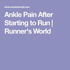 Ankle Pain After Starting to Run | Runner's World