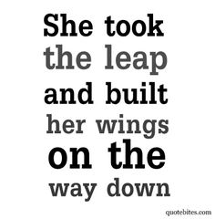 she took a leap and built her wings on the way down.. #faith