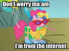 don't worry, i'm from the internet, pinkie pie, mlp