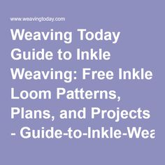 Weaving Today Guide to Inkle Weaving: Free Inkle Loom Patterns, Plans, and Projects - Guide-to-Inkle-Weaving.pdf