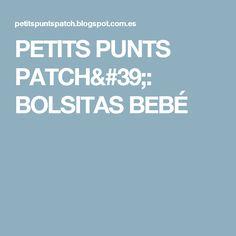 PETITS PUNTS PATCH': BOLSITAS BEBÉ Decoupage, Patches, Sachets, Tutorials, Hipster Stuff, Bebe