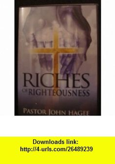 Riches of Righteousness John Hagee ,   ,  , ASIN: B005HRDVP2 , tutorials , pdf , ebook , torrent , downloads , rapidshare , filesonic , hotfile , megaupload , fileserve