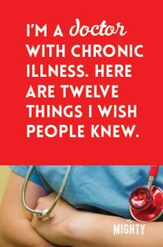 I& a Doctor With Chronic Illness. Here Are 12 Things I Wish People Knew. Im a Doctor With Chronic Illness. Here Are 12 Things I Wish People Knew. Psoriatic Arthritis, Ulcerative Colitis, Autoimmune Disease, Lyme Disease, Arthritis Symptoms, Hypothyroidism, Diverticulitis Symptoms, Inflammatory Arthritis, Arthritis Exercises
