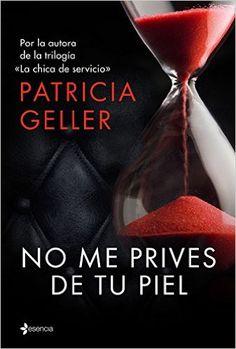 No Me Prives De Tu Piel: Amazon.es: Patricia Geller: Libros