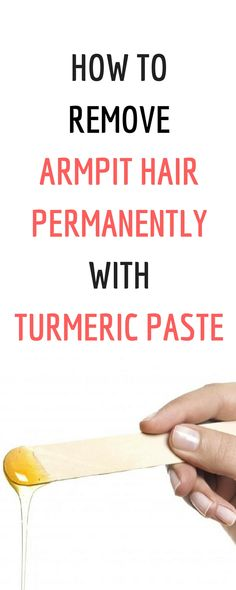 Remove Underarms Hair Permanently With Natural Turmeric Paste - Health Magazine