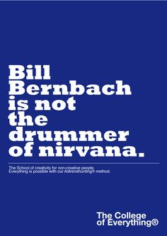 Nirvana and advertising in one joke, you had me at Bernbach.