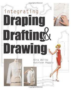 Integrating Draping, Drafting, and Drawing by Bina Abling